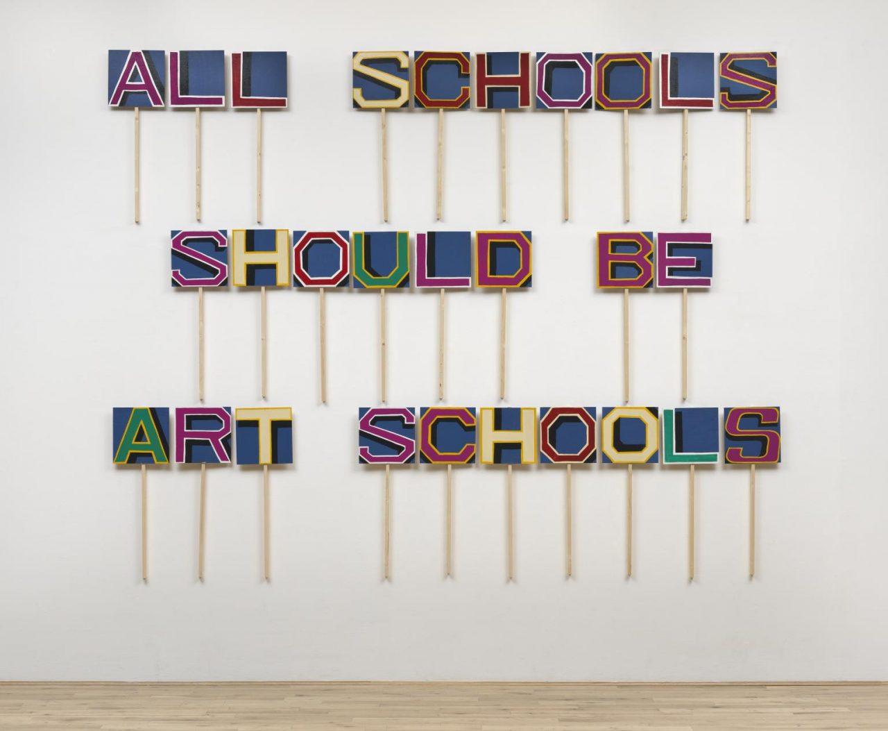 All Schools Should be Art Schools 2016 by Bob and Roberta Smith born 1963